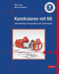 Konstruieren mit NX (eBook, PDF) - Hanel, Maik; Wiegand, Michael