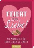 Feiert eure Liebe! 50 Wünsche für euer Leben zu zweit