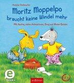 Moritz Moppelpo braucht keine Windel mehr (Enhanced E-Book) (eBook, ePUB)