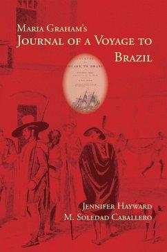 Maria Graham's Journal of a Voyage to Brazil (eBook, PDF) - Hayward, Jennifer; Caballero, M. Soledad
