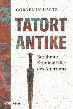 Tatort Antike (eBook, ePUB) - Hartz, Cornelius