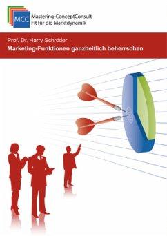 Marketing-Funktionen ganzheitlich beherrschen - Schröder, Prof. Dr. Harry