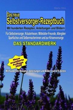 Das neue Selbstversorger-Rezeptbuch - Mit hunderten Rezepten, Anleitungen und Bildern: Für Mittelalter-Fr