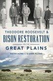 Theodore Roosevelt & Bison Restoration on the Great Plains (eBook, ePUB)