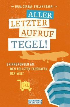 Allerletzter Aufruf Tegel! (eBook, ePUB) - Csabai, Evelyn; Csabai, Julia