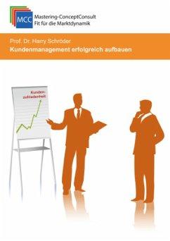 Kundenmanagement erfolgreich aufbauen - Schröder, Prof. Dr. Harry