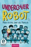 Undercover Robot - Mein erstes Jahr als Mensch (eBook, ePUB)