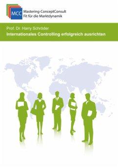 Internationales Controlling erfolgreich ausrichten - Schröder, Prof. Dr. Harry