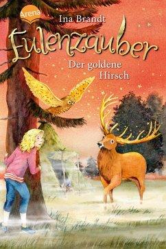 Der goldene Hirsch / Eulenzauber Bd.14 - Brandt, Ina