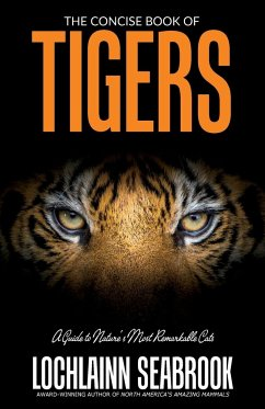 The Concise Book of Tigers: A Guide to Nature's Most Remarkable Cats