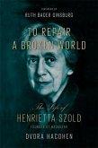 To Repair a Broken World: The Life of Henrietta Szold, Founder of Hadassah