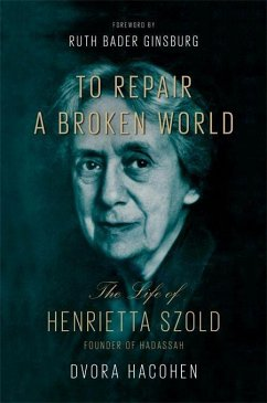 To Repair a Broken World: The Life of Henrietta Szold, Founder of Hadassah - Hacohen, Dvora