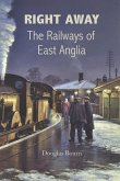 Right Away: The Railways of East Anglia