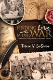Finding Love In the Midst of War: The Untold Story of the Abandoned Soldier