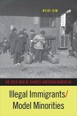 Illegal Immigrants/Model Minorities: The Cold War of Chinese American Narrative