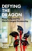 Defying the Dragon: Hong Kong and the World's Largest Dictatorship