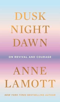 Dusk, Night, Dawn - Lamott, Anne