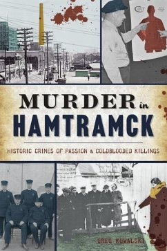 Murder in Hamtramck: Historic Crimes of Passion and Coldblooded Killings - Kowalski, Greg