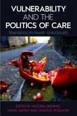 Vulnerability and the Politics of Care: Transdisciplinary Dialogues