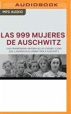 Las 999 Mujeres de Auschwitz (Narración En Castellano): La Extraordinaria Historia de Las Jóvenes Judías Que Llegaron En El Primer Tren a Auschwitz