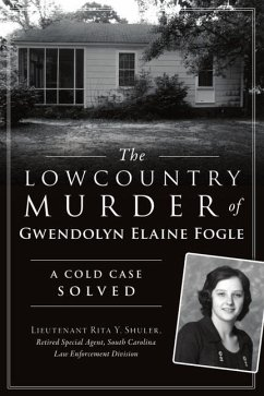 The Lowcountry Murder of Gwendolyn Elaine Fogle: A Cold Case Solved - Shuler -. Retired Special Agent -. Sc La