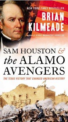 Sam Houston and the Alamo Avengers: The Texas Victory That Changed American History - Kilmeade, Brian