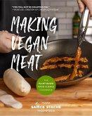 Making Vegan Meat: The Plant-Based Food Science Cookbook (Plant-Based Protein, Vegetarian Diet, Vegan Cookbook, Seitan Recipes)