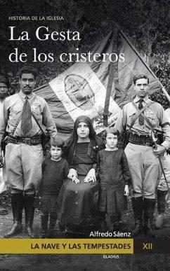 La Nave y las tempestades. T. 12: La persecución en México y la gesta de los Cristeros - Sáenz, Alfredo