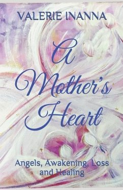 A Mother's Heart: Angels, Awakening, Loss and Healing - Inanna, Valerie