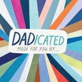 Dadicated: Made for You by . . .