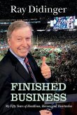Finished Business: My Fifty Years of Headlines, Heroes, and Heartaches