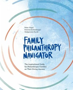 Family Philanthropy Navigator: The inspirational guide for philanthropic families on their giving journey - Vogel, Peter; Eichenberger, Etienne; Kurak, Malgorzata