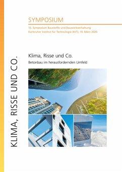 Klima, Risse und Co. - Betonbau im herausfordernden Umfeld : 16. Symposium Baustoffe und Bauwerkserhaltung, Karlsruher Institut für Technologie (KIT), 19. März 2020