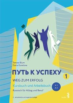 Weg zum Erfolg 1 - Russisch für Alltag und Beruf (eBook, PDF) - Gorelova, Elena; Blum, Tamara