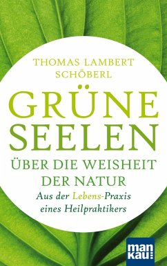 Grüne Seelen. Über die Weisheit der Natur - Schöberl, Thomas Lambert