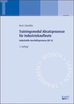 Trainingsmodul Absatzprozesse für Industriekaufleute - Beck, Karsten;Wachtler, Michael
