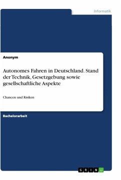 Autonomes Fahren in Deutschland. Stand der Technik, Gesetzgebung sowie gesellschaftliche Aspekte