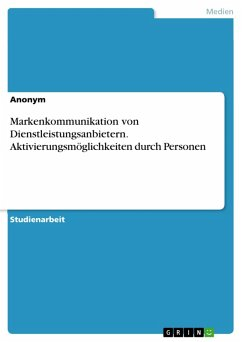 Markenkommunikation von Dienstleistungsanbietern. Aktivierungsmöglichkeiten durch Personen (eBook, PDF)