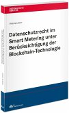 Datenschutzrecht im Smart Metering unter Berücksichtigung der Blockchain-Technologie