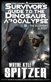 "A Survivor's Guide to the Dinosaur Apocalypse, Episode Eight: ""The Elephant Slayer"" (eBook, ePUB)"