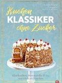 Backbuch: Kuchenklassiker - ohne Zucker! Endlich: 60 beliebte Rezepte als zuckerfrei-Variante. (eBook, ePUB)