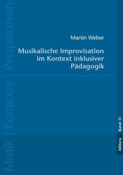 Musikalische Improvisation im Kontext inklusiver Pädagogik - Weber, Martin