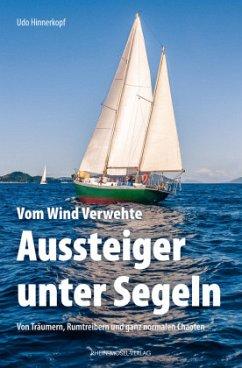 Vom Wind Verwehte: Aussteiger unter Segeln - Hinnerkopf, Udo