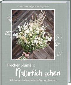 Trockenblumen: Natürlich schön - Mikitsch-Rogatsch, Cornelia;Steiner, Sonja