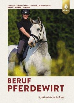 Beruf Pferdewirt (eBook, PDF) - Enzinger, Wilfried Peter; Gläser, Barbara; Klein, Werner A.; Limbach, Ute; Möhlenbruch, Georg; Sahm-Lütteken, Ulrike; Symalla, Georg