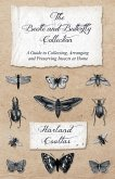 The Beetle and Butterfly Collection - A Guide to Collecting, Arranging and Preserving Insects at Home (eBook, ePUB)