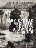 William Kentridge. Why Should I Hesitate: Putting Drawings to Work