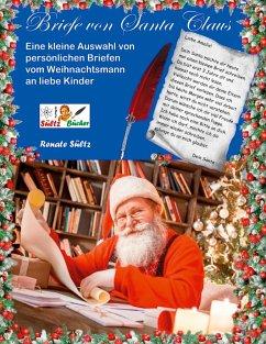 Briefe von Santa Claus - Eine kleine Auswahl von persönlichen Briefen vom Weihnachtsmann an liebe Kinder