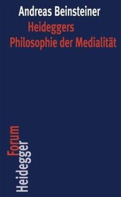 Heideggers Philosophie der Medialität - Beinsteiner, Andreas