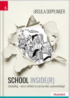 SCHOOL INSIDE(R). Schulalltag - wie er wirklich ist und wie alles zusammenhängt - Dopplinger, Ursula
